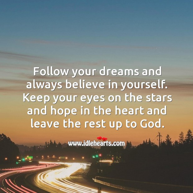 Follow your dreams and always believe in yourself. Believe in Yourself Quotes Image