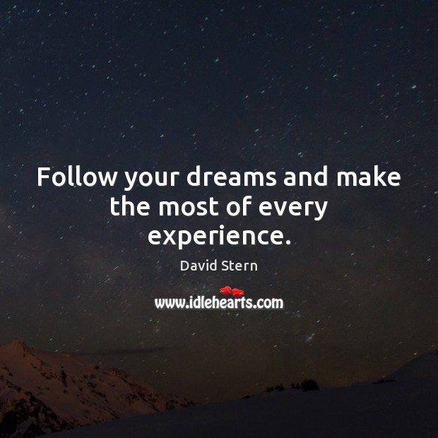 Follow your dreams and make the most of every experience. Image