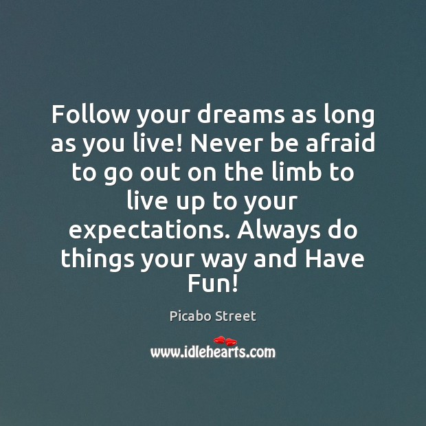 Follow your dreams as long as you live! Never be afraid to Never Be Afraid Quotes Image