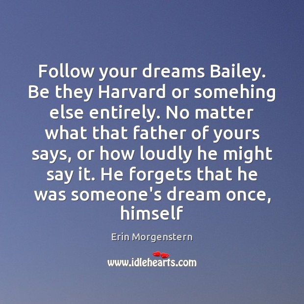 Image, Follow your dreams Bailey. Be they Harvard or somehing else entirely. No