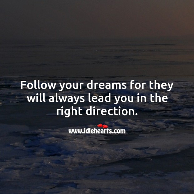 Follow your dreams for they will always lead you in the right direction. Graduation Messages Image