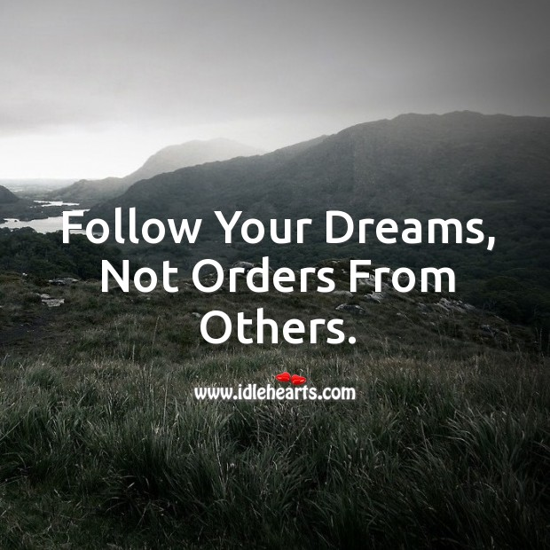 Image, Follow your dreams, not orders from others.
