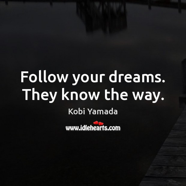 Follow your dreams. They know the way. Image
