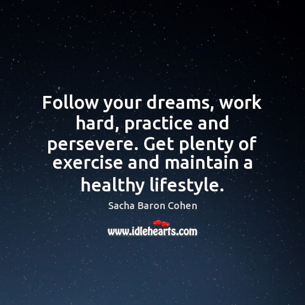 Image, Follow your dreams, work hard, practice and persevere. Get plenty of exercise