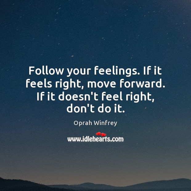 Follow your feelings. If it feels right, move forward. If it doesn't Image