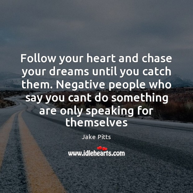 Image, Follow your heart and chase your dreams until you catch them. Negative
