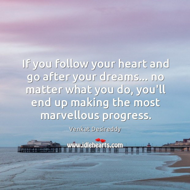 Follow your heart and go after your dreams. Progress Quotes Image