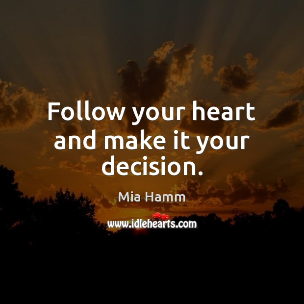 Image, Follow your heart and make it your decision.