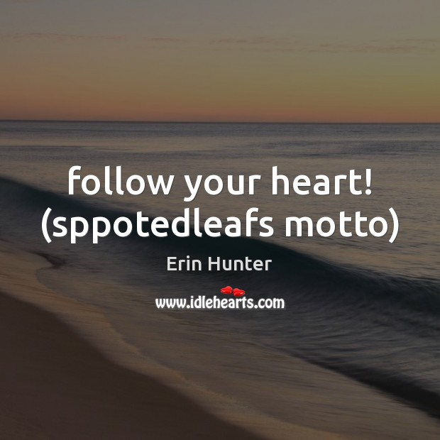 Follow your heart! (sppotedleafs motto) Erin Hunter Picture Quote
