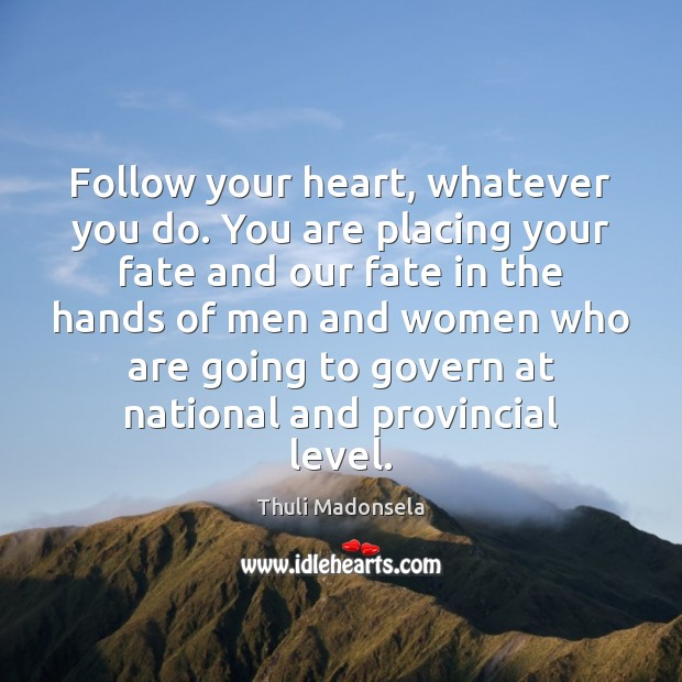 Follow your heart, whatever you do. You are placing your fate and Image