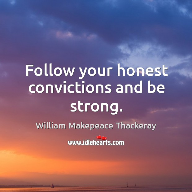 Follow your honest convictions and be strong. Image