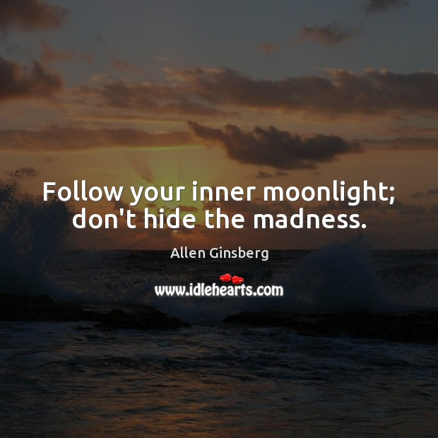 Image, Follow your inner moonlight; don't hide the madness.