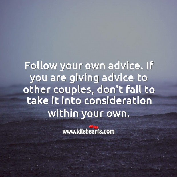 Image, Follow your own advice. If you are giving advice to others.