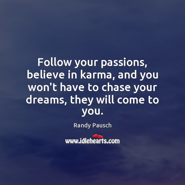 Follow your passions, believe in karma, and you won't have to chase Randy Pausch Picture Quote