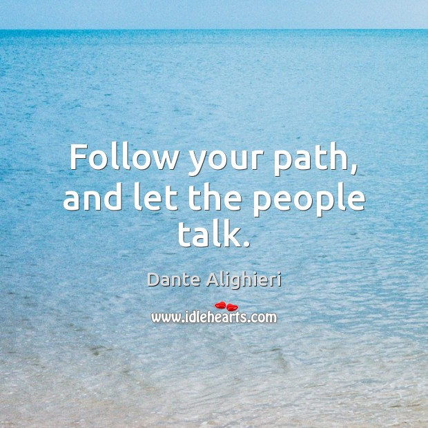 Follow your path, and let the people talk. Dante Alighieri Picture Quote
