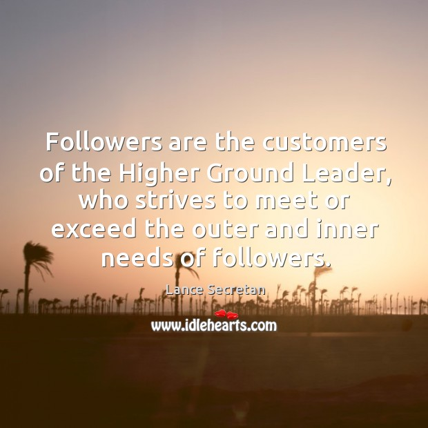 Followers are the customers of the higher ground leader, who strives to meet or exceed.. Image