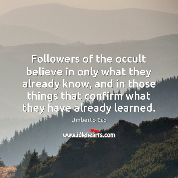 Image, Followers of the occult believe in only what they already know, and