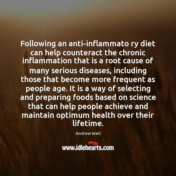 Following an anti-inflammato ry diet can help counteract the chronic inflammation that Andrew Weil Picture Quote