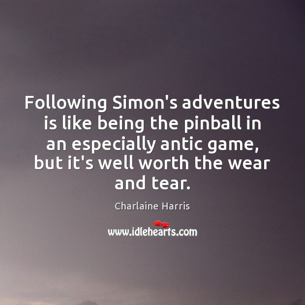 Following Simon's adventures is like being the pinball in an especially antic Charlaine Harris Picture Quote