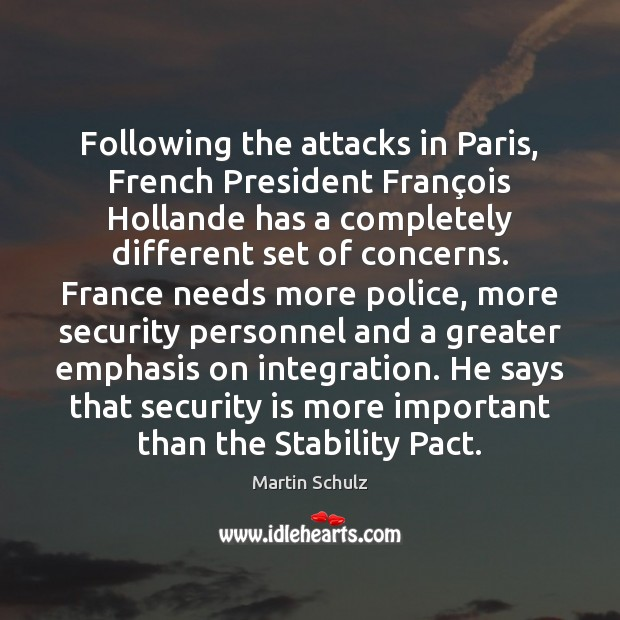 Following the attacks in Paris, French President François Hollande has a Martin Schulz Picture Quote