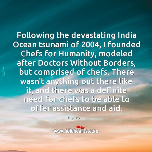Image, Following the devastating India Ocean tsunami of 2004, I founded Chefs for Humanity,