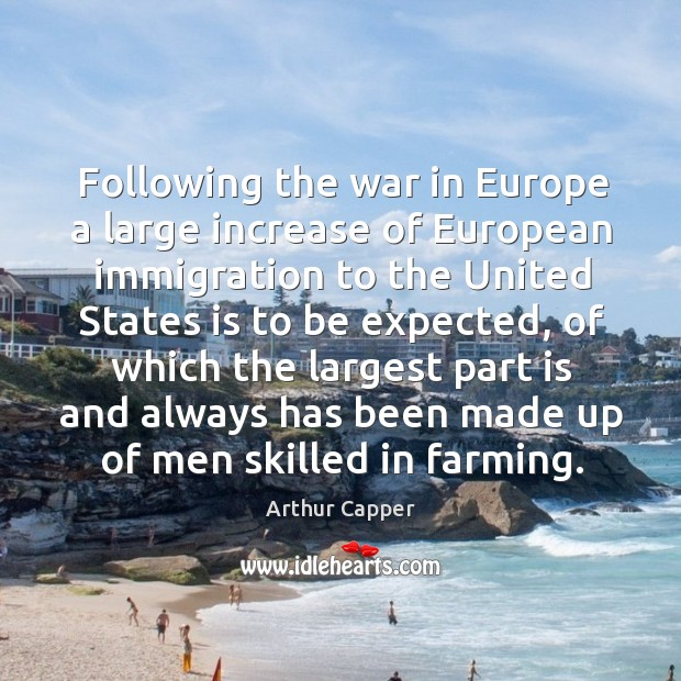 Following the war in europe a large increase of european immigration Arthur Capper Picture Quote