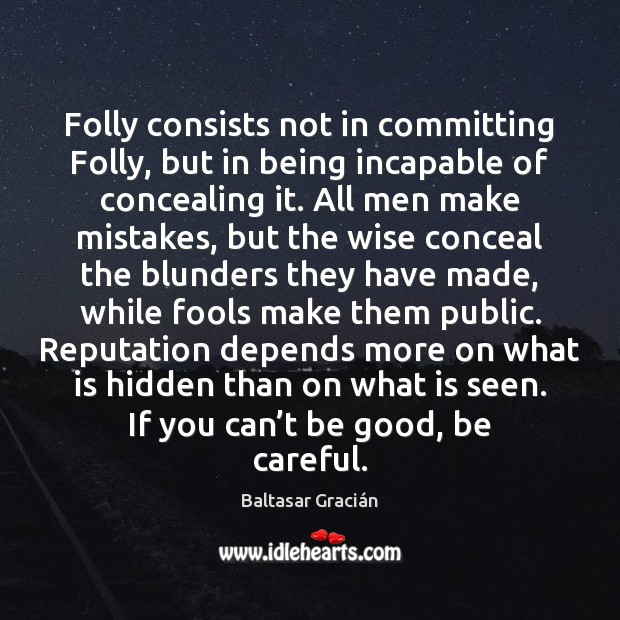 Folly consists not in committing Folly, but in being incapable of concealing Hidden Quotes Image