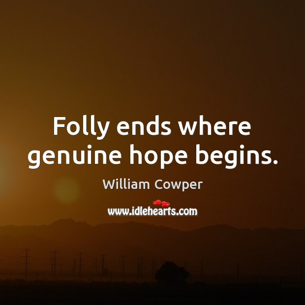 Folly ends where genuine hope begins. William Cowper Picture Quote