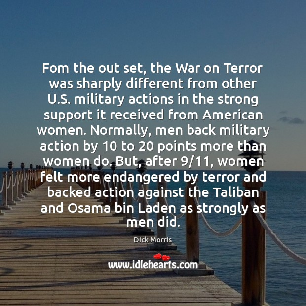 Fom the out set, the War on Terror was sharply different from Dick Morris Picture Quote