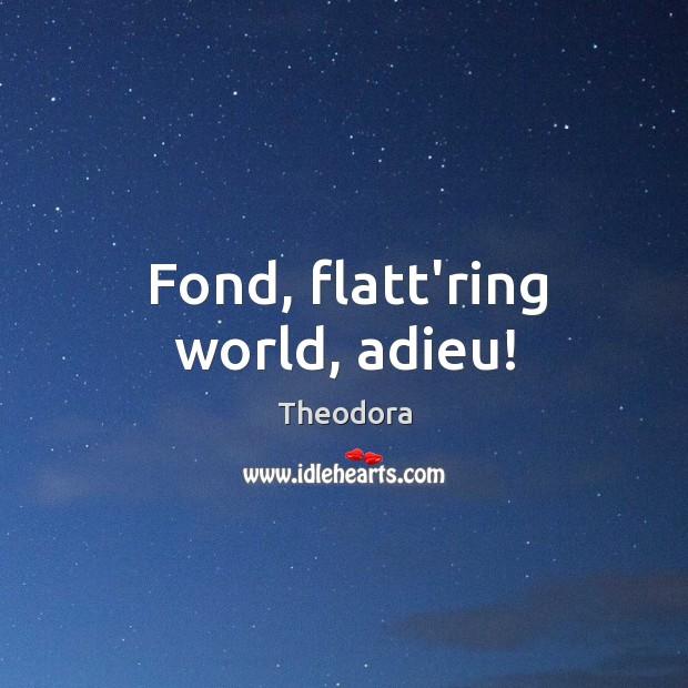 Fond, flatt'ring world, adieu! Image