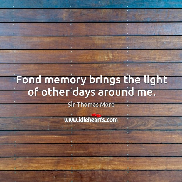 Fond memory brings the light of other days around me. Image