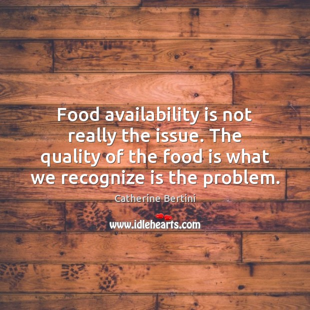 Food availability is not really the issue. The quality of the food Image