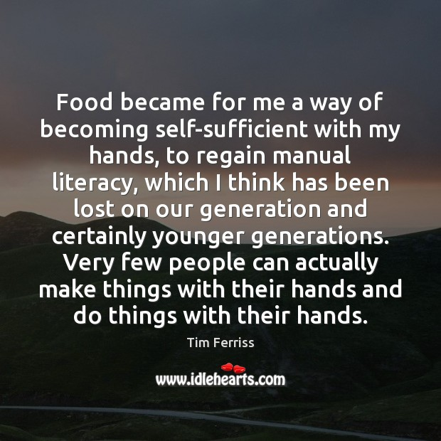 Image, Food became for me a way of becoming self-sufficient with my hands,