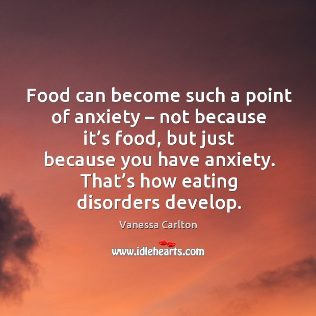 Food can become such a point of anxiety – not because it's food Vanessa Carlton Picture Quote