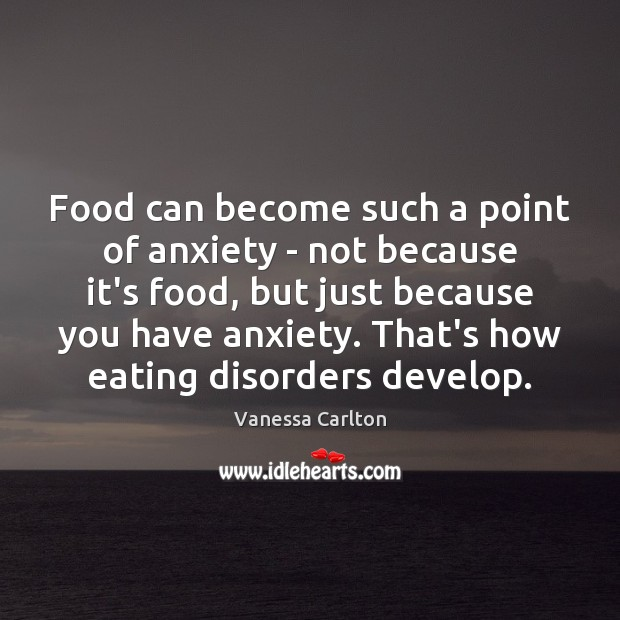 Food can become such a point of anxiety – not because it's Vanessa Carlton Picture Quote