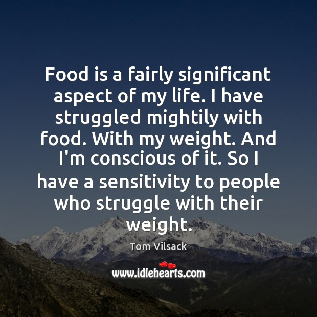 Food is a fairly significant aspect of my life. I have struggled Image