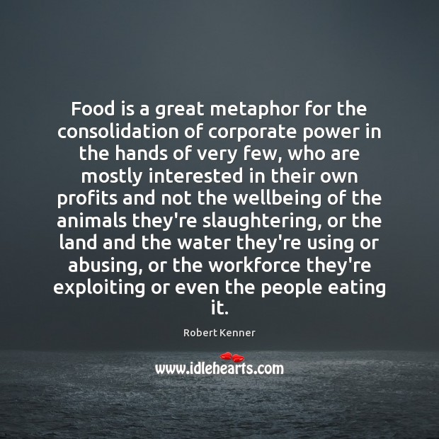 Image, Food is a great metaphor for the consolidation of corporate power in