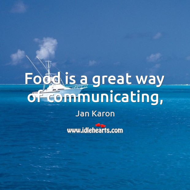 Food is a great way of communicating, Jan Karon Picture Quote