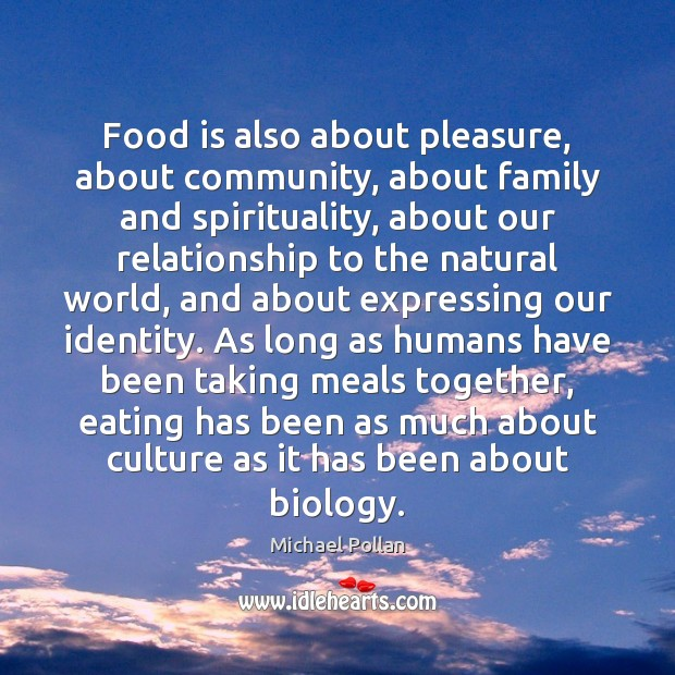 Image, Food is also about pleasure, about community, about family and spirituality, about