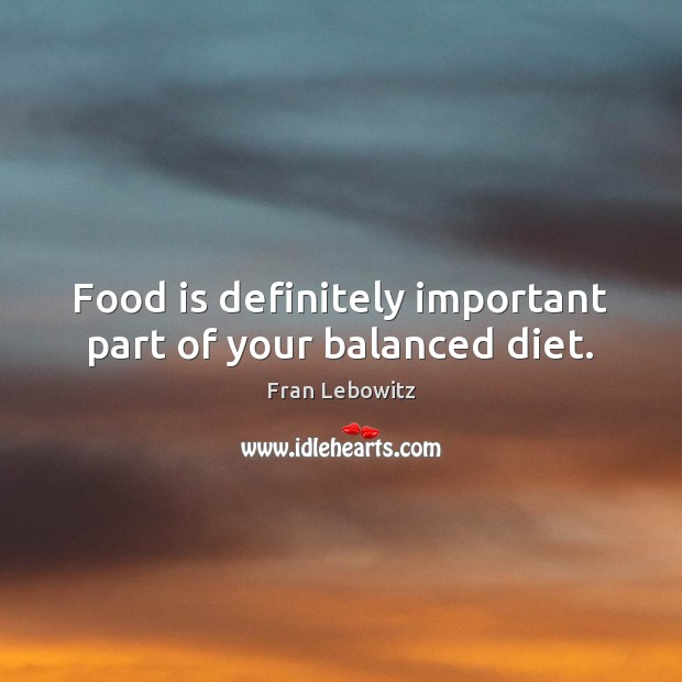 Food is definitely important part of your balanced diet. Image
