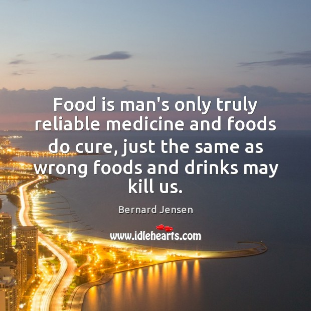 Image, Food is man's only truly reliable medicine and foods do cure, just