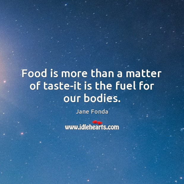 Food is more than a matter of taste-it is the fuel for our bodies. Image