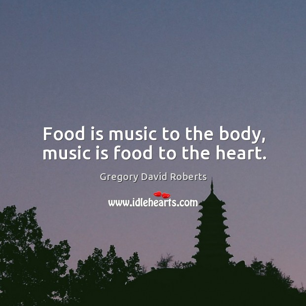 Image, Food is music to the body, music is food to the heart.