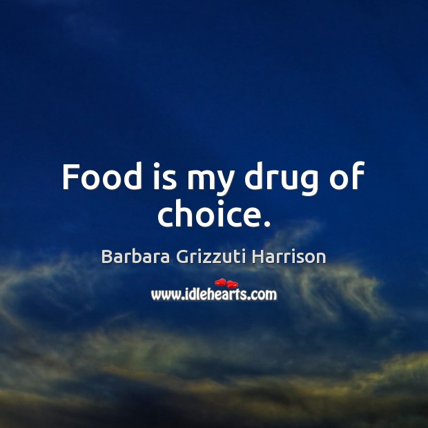 Image, Food is my drug of choice.