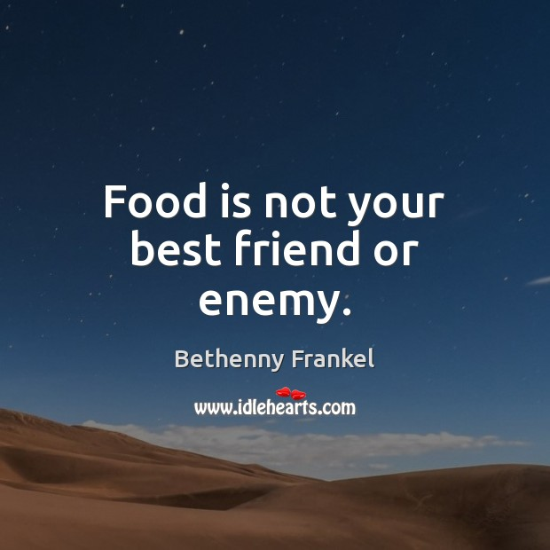 Food is not your best friend or enemy. Image