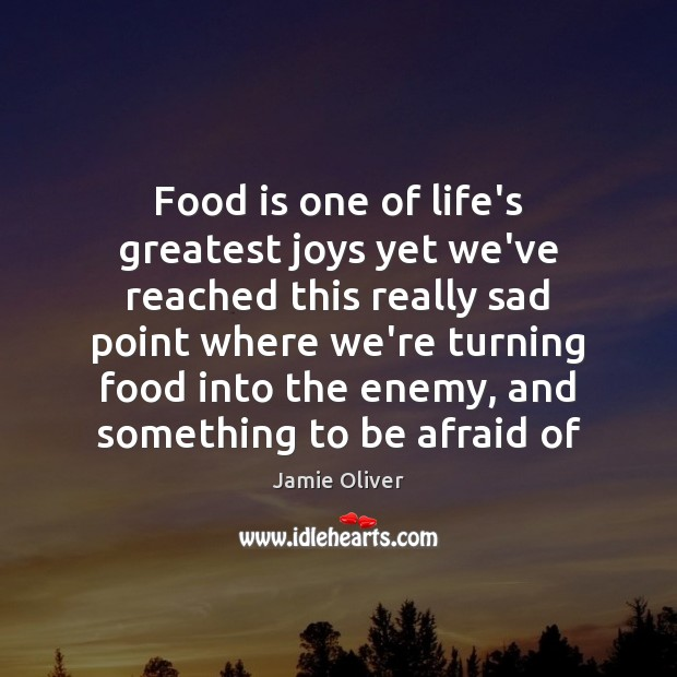Food is one of life's greatest joys yet we've reached this really Jamie Oliver Picture Quote