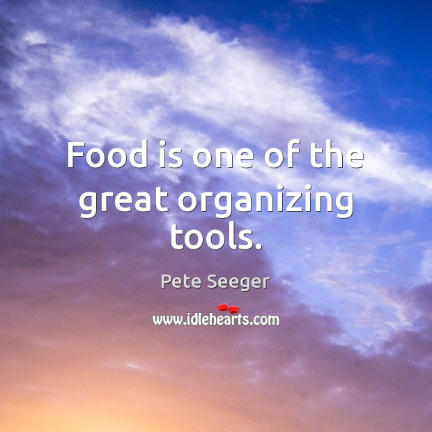 Food is one of the great organizing tools. Image