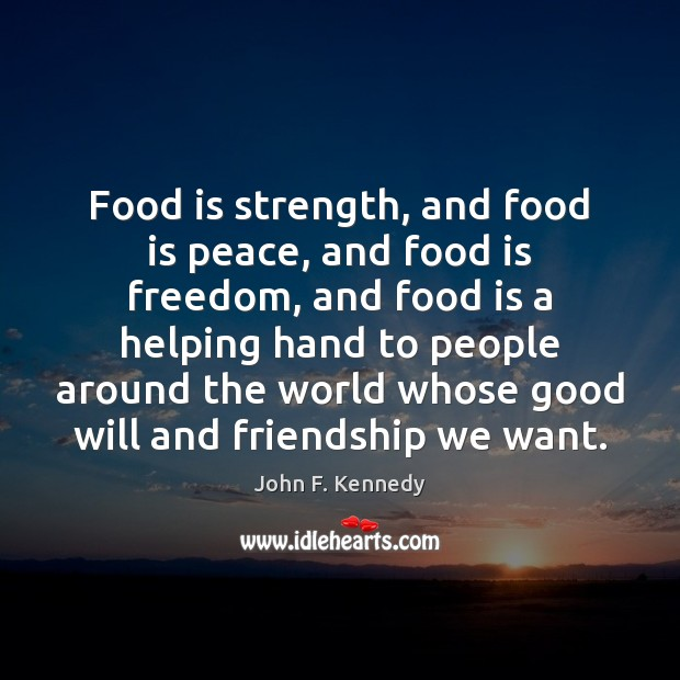 Image, Food is strength, and food is peace, and food is freedom, and