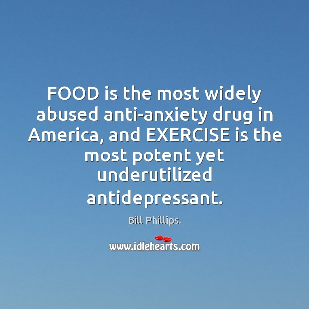 Image, FOOD is the most widely abused anti-anxiety drug in America, and EXERCISE