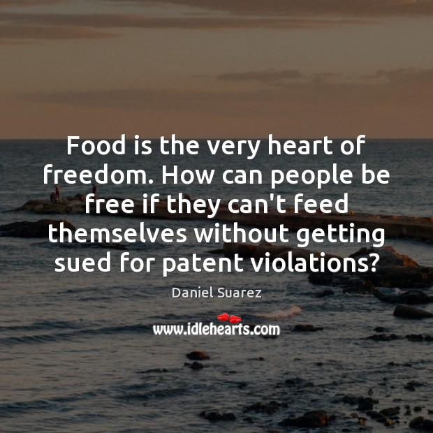 Food is the very heart of freedom. How can people be free Image